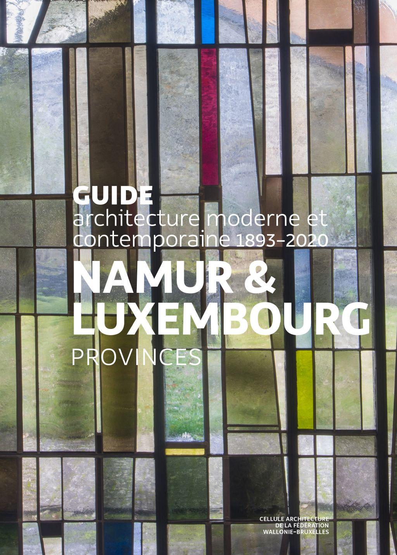 Guide de l'architecture moderne et contemporaine Namur & Luxembourg