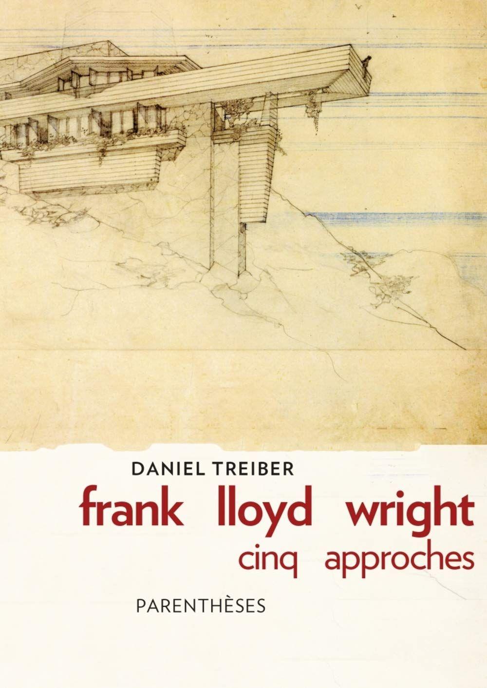A lire : Frank Lloyd Wright, cinq approches