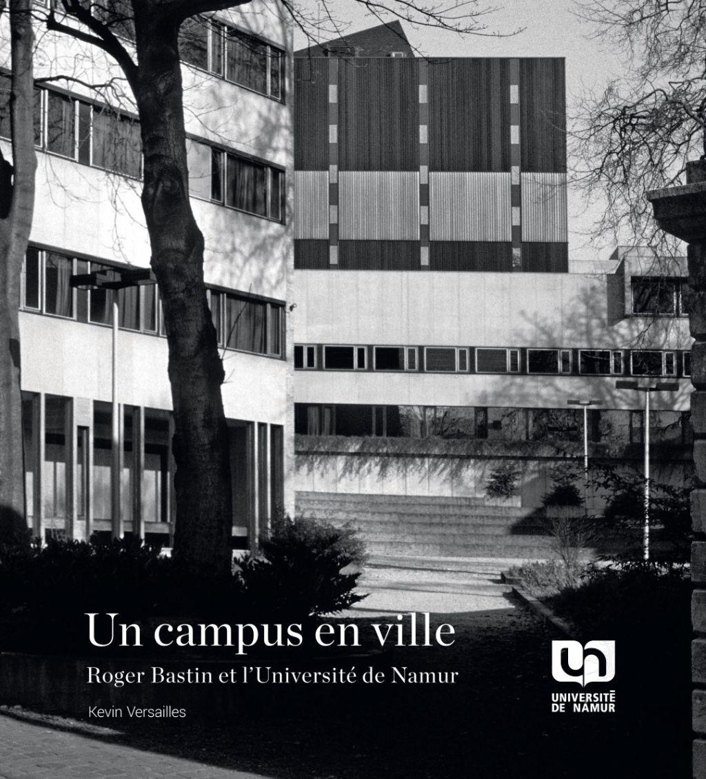 A lire : Un campus en ville. Roger Bastin et l'Université de Namur