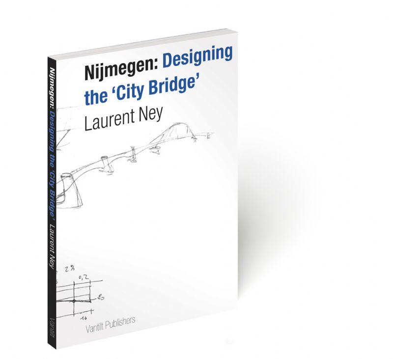 RECENSIE - Nijmegen: designing the city bridge (Laurent Ney, Vantilt Publishers Nijmegen, 2014)